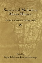 Sources and Methods in African History: Spoken Written Unearthed