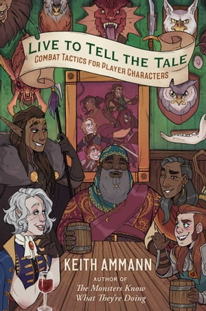 Live to Tell the Tale: Combat Tactics for Player Characters by Keith Ammann