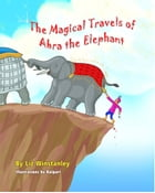 The Magical Travels of Abra the Elephant by Liz Winstanley
