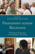 Friendship across Religions: Theological Perspectives on Interreligious Friendship