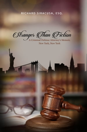 Stranger Than Fiction: A Criminal Defense Attorney's Memoir, New York, New York