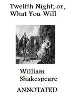 The Twelfth Night; Or, What you Will (Annotated) by William Shakespeare
