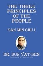 The Three Principles of the People: San Min Chi I by Dr. Sun Yat-Sen