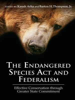 The Endangered Species Act and Federalism Effective Conservation through Greater State Commitment