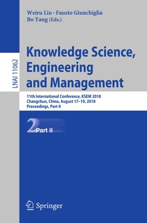 Knowledge Science, Engineering and Management: 11th International Conference, KSEM 2018, Changchun, China, August 17–19, 2018, Proceedings, Part II