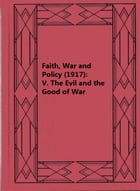 Faith, War and Policy (1917): V. The Evil and the Good of War