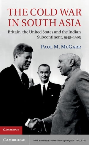 The Cold War in South Asia Britain,  the United States and the Indian Subcontinent,  1945?1965