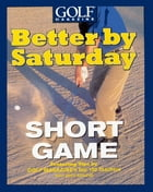 Better by Saturday (TM) - Short Game: Featuring Tips by Golf Magazine's Top 100 Teachers by Greg Midland