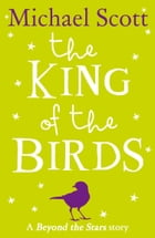 The King of the Birds: Beyond the Stars by Michael Scott