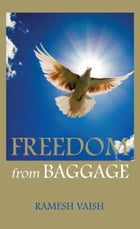 FREEDOM from BAGGAGE by Ramesh Vaish