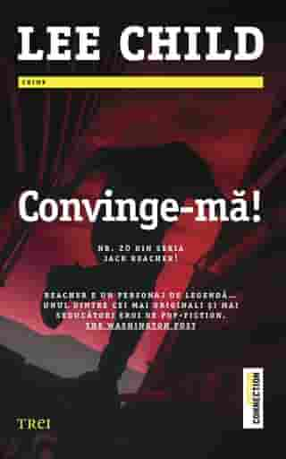 Convinge-mă! Nr. 20 din seria Jack Reacher! by Lee Child