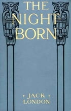 The Night-Born by Jack London