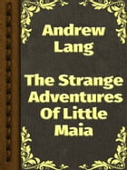 The Strange Adventures Of Little Maia by Andrew Lang