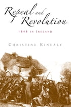 Repeal and revolution: 1848 in Ireland by Christine Kinealy