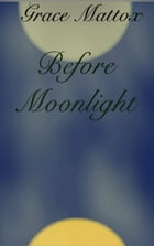 Before Moonlight by Grace Mattox