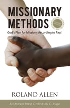 Missionary Methods: God's Plan for Missions According to Paul by Roland Allen