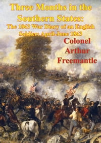 Three Months In The Southern States: The 1863 War Diary Of An English Soldier: April-June 1863…