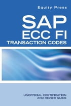 SAP ECC FI Transaction Codes: Unofficial Certification and Review Guide by Equity Press