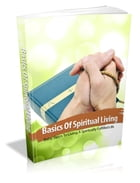 Basics Of Spiritual Living by Anonymous