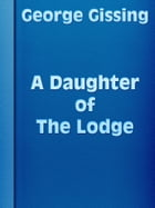 A Daughter of the Lodge by George Gissing