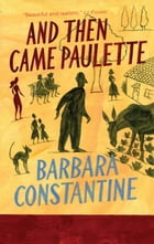 And Then Came Paulette by Barbara Constantine