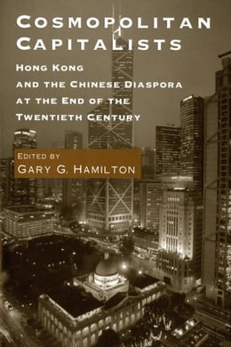 Book Cosmopolitan Capitalists: Hong Kong and the Chinese Diaspora at the End of the Twentieth Century by Hamilton, Gary G.