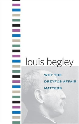 Book Why the Dreyfus Affair Matters by Louis Begley