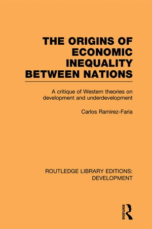 The Origins of Economic Inequality Between Nations A Critique of Western Theories on Development and Underdevelopment