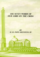 The Seven Words of Our Lord on the Cross by H.H. Pope Shenouda III