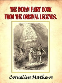 The Indian Fairy Book: From the Original Legends by Cornelius Mathews (Illustrated)