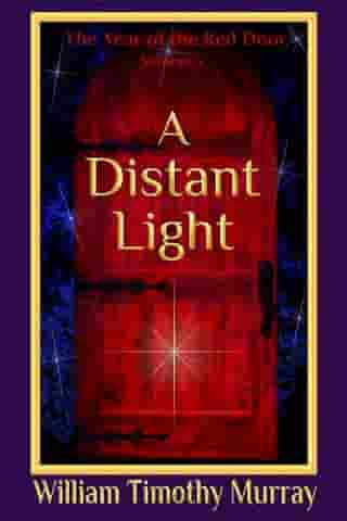 A Distant Light: Volume 3 of The Year of the Red Door by William Timothy Murray