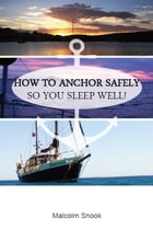 How To Anchor Safely: So You Sleep Well! by Malcolm Snook
