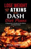 Lose Weight with the Atkins and Dash Diet Plans