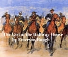 The Girl at the Halfway House, A Story of the Plains by Emerson Hough
