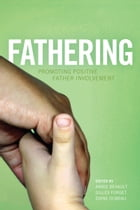 Fathering: Promoting Positive Father Involvement by Annie  Devault