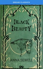 Black Beauty (Dream Classics) by Anna Sewell