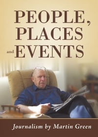 People, Places and Events: Journalism by Martin Green