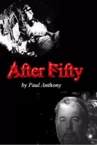 After Fifty by Paul Anthony
