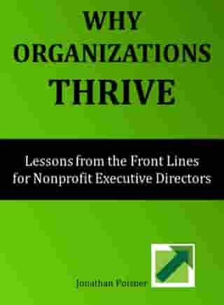 Why Organizations Thrive: Lessons from the Front Lines for Nonprofit Executive Directors by Jonathan Poisner