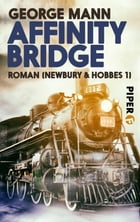 Affinity Bridge: Roman (Newbury & Hobbes 1) by George Mann