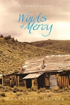 Winds of Mercy: 40 Short Stories by Charles E. Miller