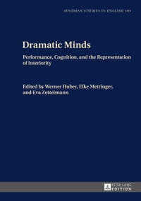 Dramatic Minds: Performance, Cognition, and the Representation of Interiority