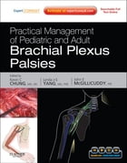 Practical Management of Pediatric and Adult Brachial Plexus Palsies E-Book by Kevin C. Chung, MD, MS