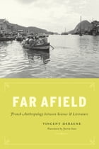 Far Afield: French Anthropology between Science and Literature by Vincent Debaene