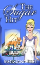 The Sugar Hit (Cozy Mystery Series) by Morgana Best