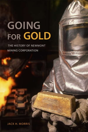 Going for Gold The History of Newmont Mining Corporation