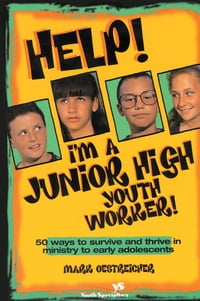Help! I'm a Junior High Youth Worker!: 50 Ways to Survive and Thrive in Ministry to Early…