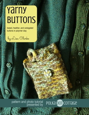 Yarny Buttons Tweedy,  Heathered,  and Variegated Buttons in Polymer Clay