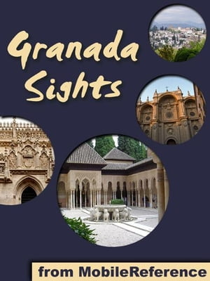 Granada Sights: a travel guide to the top attractions in Granada, Andalusia, Spain (Mobi Sights) by MobileReference