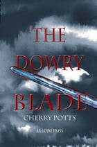 The Dowry Blade by Cherry Potts